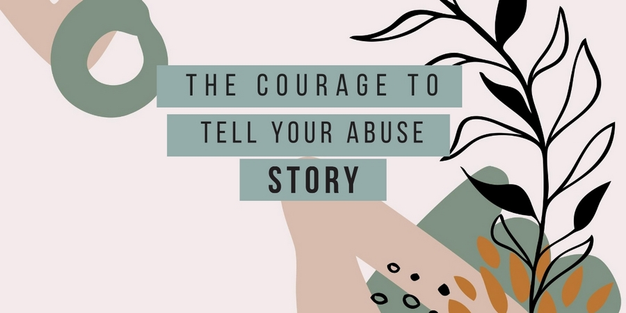 The Courage to Tell Your Abuse Story